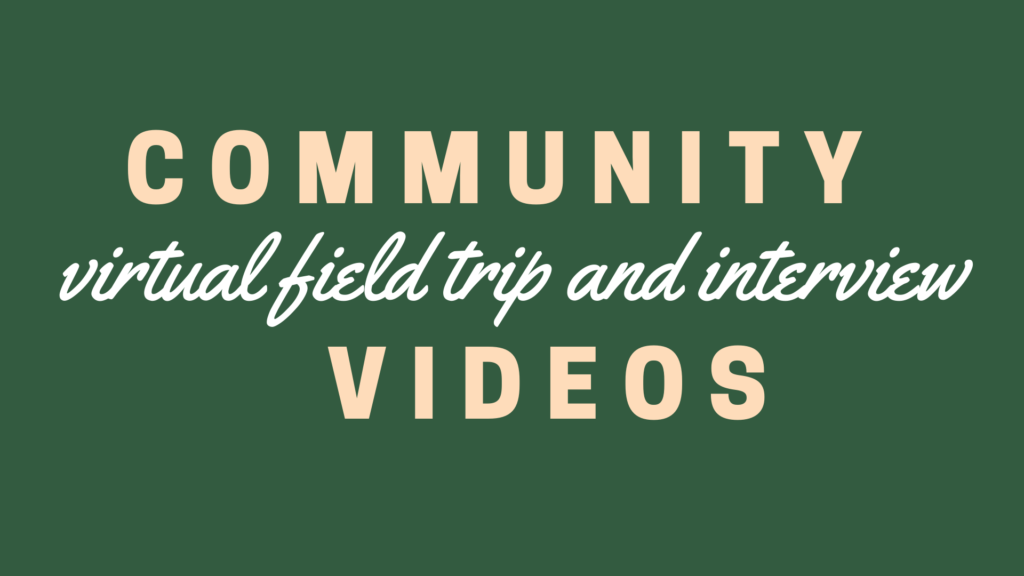 Community Virtual Field Trip and Interview Videos